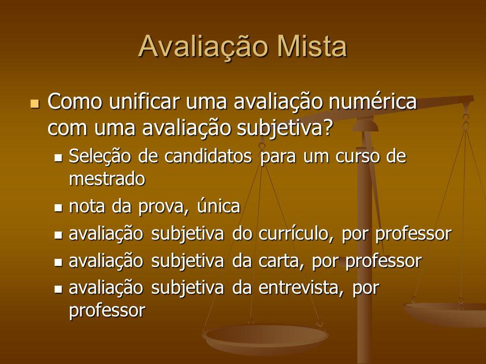 Avaliação Mista Como unificar uma avaliação numérica com uma avaliação subjetiva Seleção de candidatos para um curso de mestrado.