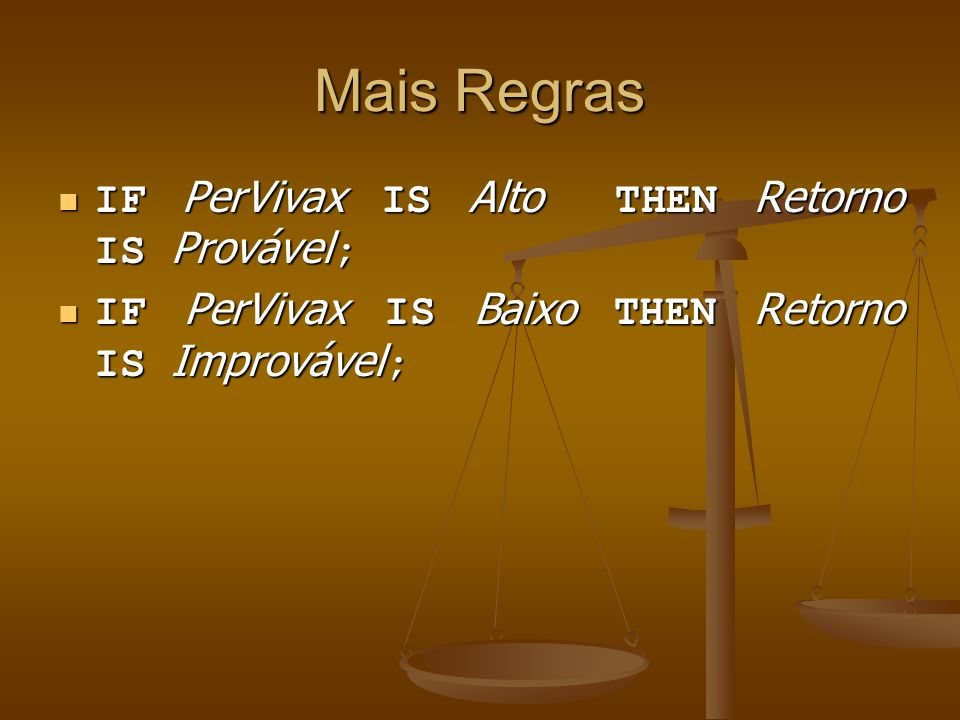 Mais Regras IF PerVivax IS Alto THEN Retorno IS Provável;