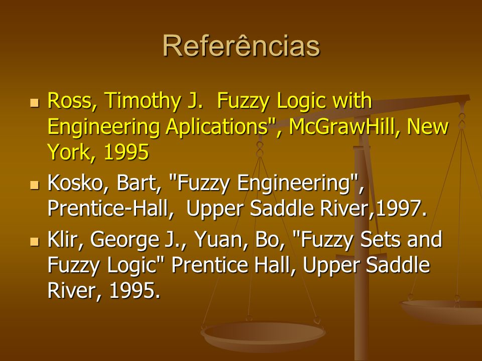 Referências Ross, Timothy J. Fuzzy Logic with Engineering Aplications , McGrawHill, New York, 1995.