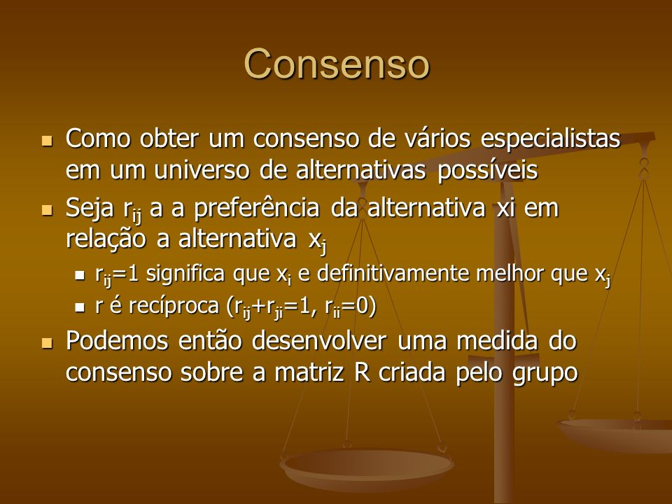 Consenso Como obter um consenso de vários especialistas em um universo de alternativas possíveis.