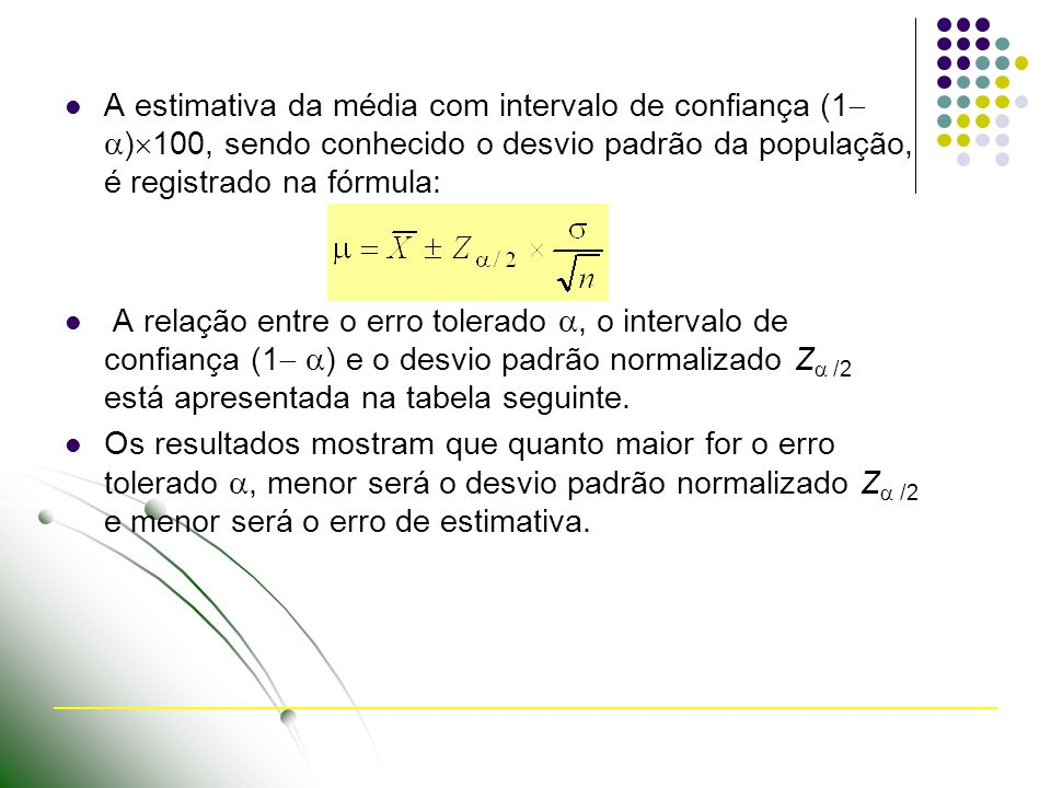 A estimativa da média com intervalo de confiança (1 )100, sendo conhecido o desvio padrão da população, é registrado na fórmula: