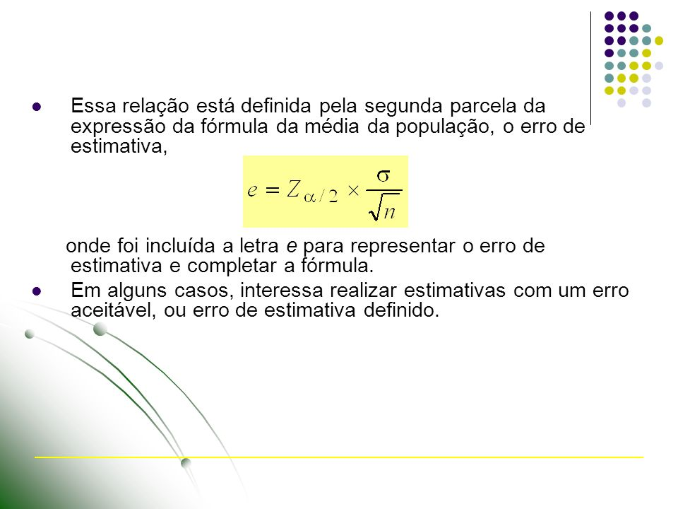 Essa relação está definida pela segunda parcela da expressão da fórmula da média da população, o erro de estimativa,