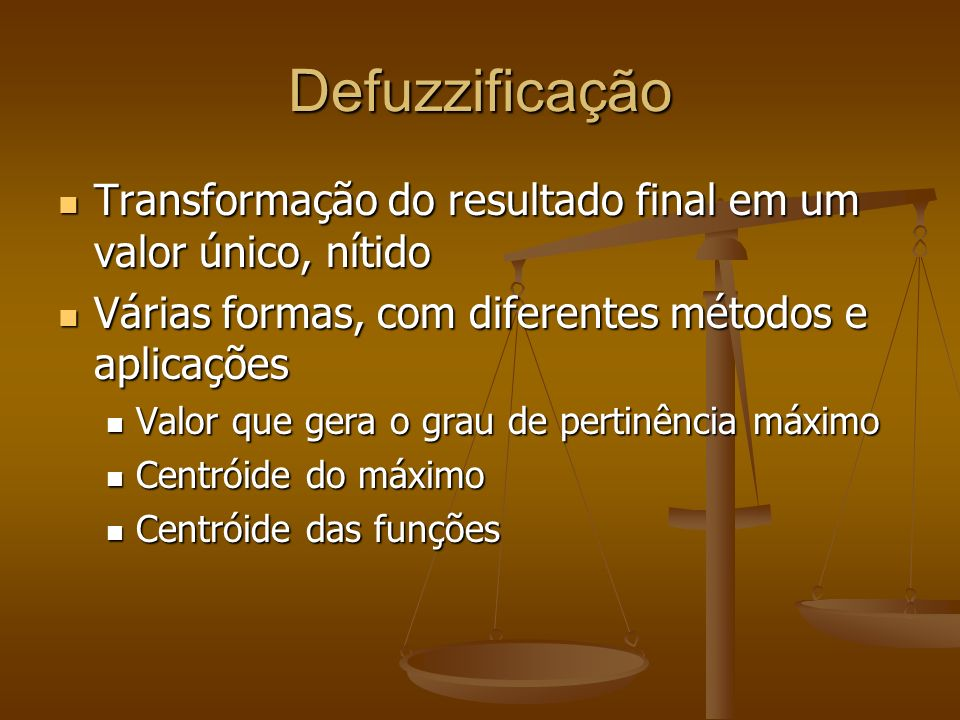 Defuzzificação Transformação do resultado final em um valor único, nítido. Várias formas, com diferentes métodos e aplicações.