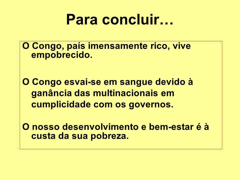 Para concluir… O Congo, país imensamente rico, vive empobrecido.