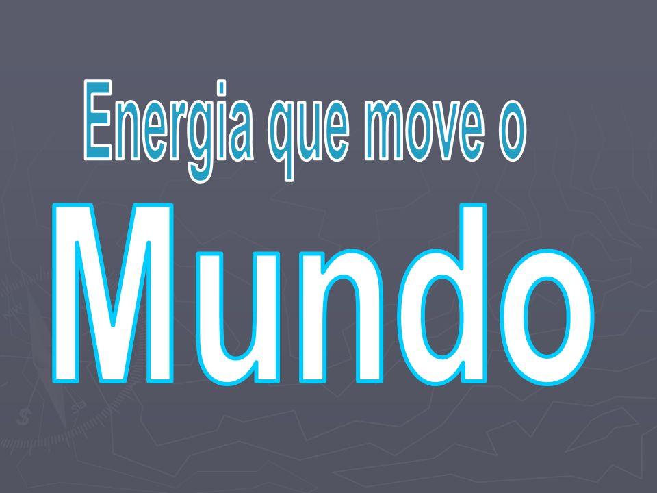 Energia que move o Mundo