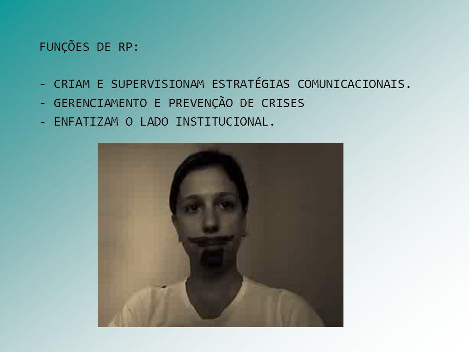 FUNÇÕES DE RP: - CRIAM E SUPERVISIONAM ESTRATÉGIAS COMUNICACIONAIS. - GERENCIAMENTO E PREVENÇÃO DE CRISES.