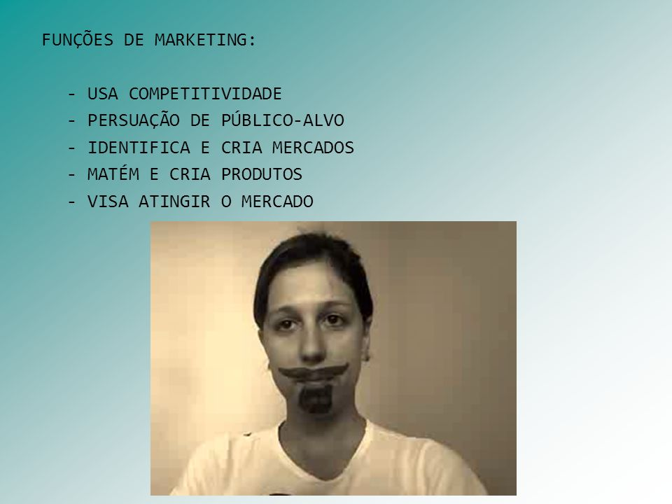 FUNÇÕES DE MARKETING: - USA COMPETITIVIDADE. - PERSUAÇÃO DE PÚBLICO-ALVO. - IDENTIFICA E CRIA MERCADOS.