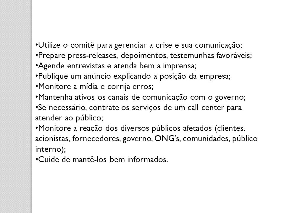 Utilize o comitê para gerenciar a crise e sua comunicação;