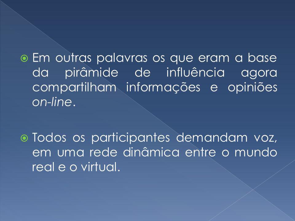 Em outras palavras os que eram a base da pirâmide de influência agora compartilham informações e opiniões on-line.
