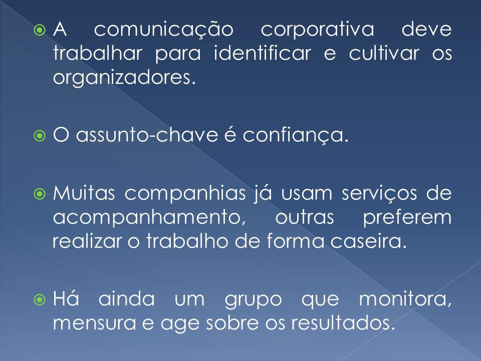 A comunicação corporativa deve trabalhar para identificar e cultivar os organizadores.