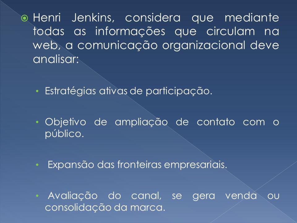 Henri Jenkins, considera que mediante todas as informações que circulam na web, a comunicação organizacional deve analisar: