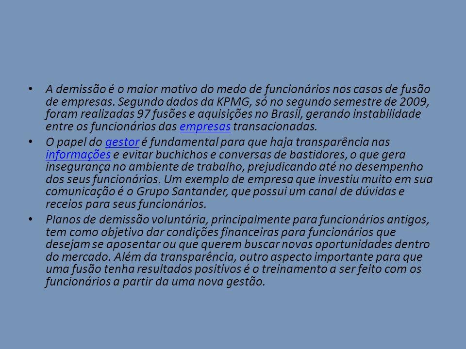 A demissão é o maior motivo do medo de funcionários nos casos de fusão de empresas. Segundo dados da KPMG, só no segundo semestre de 2009, foram realizadas 97 fusões e aquisições no Brasil, gerando instabilidade entre os funcionários das empresas transacionadas.