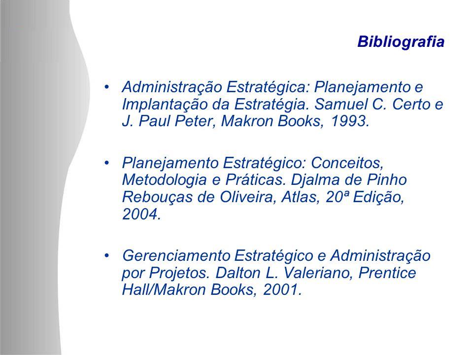 BibliografiaAdministração Estratégica: Planejamento e Implantação da Estratégia. Samuel C. Certo e J. Paul Peter, Makron Books, 1993.