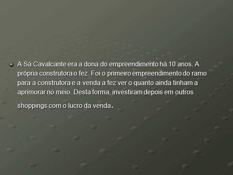 A Sá Cavalcante era a dona do empreendimento há 10 anos