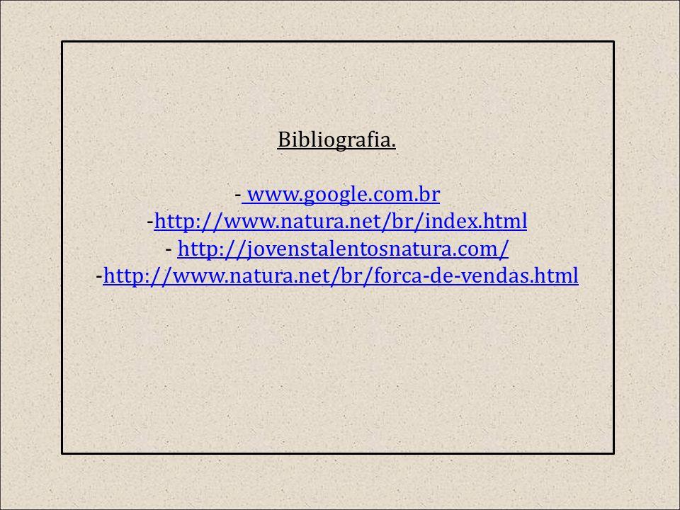 Bibliografia. www.google.com.br. http://www.natura.net/br/index.html. http://jovenstalentosnatura.com/