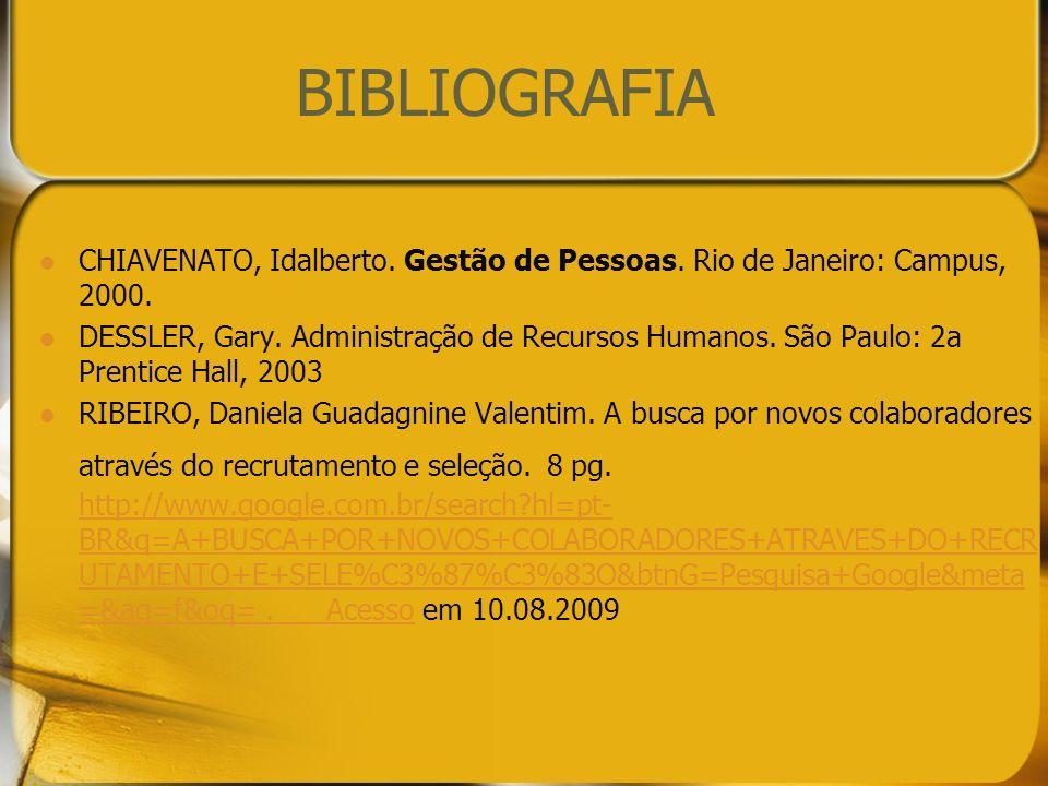 BIBLIOGRAFIA CHIAVENATO, Idalberto. Gestão de Pessoas. Rio de Janeiro: Campus, 2000.