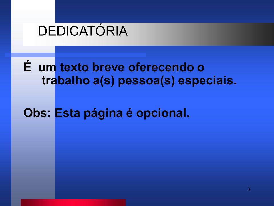 DEDICATÓRIA É um texto breve oferecendo o trabalho a(s) pessoa(s) especiais.
