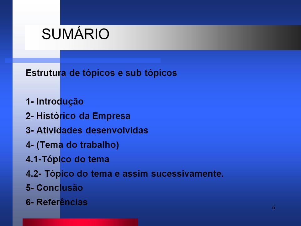 SUMÁRIO Estrutura de tópicos e sub tópicos 1- Introdução
