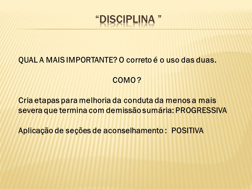 DISCIPLINA QUAL A MAIS IMPORTANTE O correto é o uso das duas.
