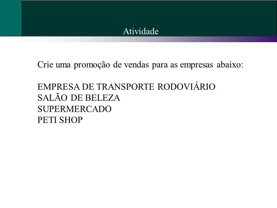 Atividade Crie uma promoção de vendas para as empresas abaixo: EMPRESA DE TRANSPORTE RODOVIÁRIO. SALÃO DE BELEZA.