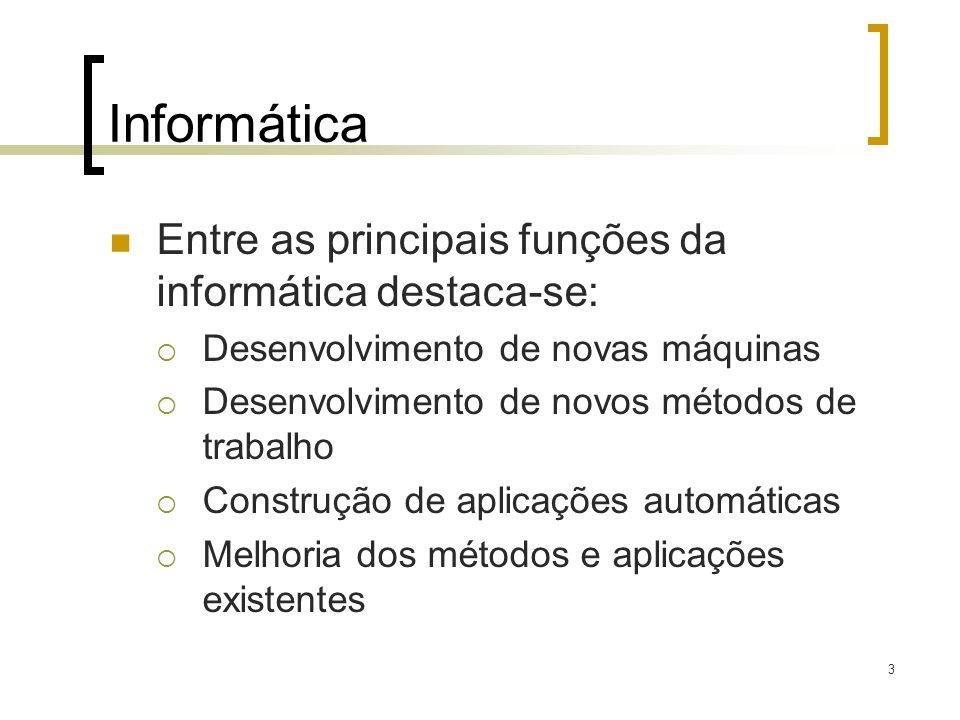 Informática Entre as principais funções da informática destaca-se:
