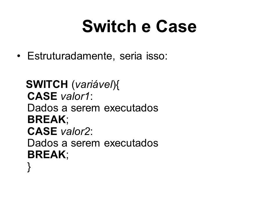 Switch e Case Estruturadamente, seria isso: