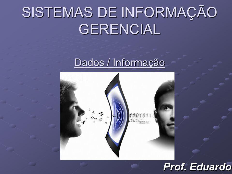 SISTEMAS DE INFORMAÇÃO GERENCIAL Dados / Informação