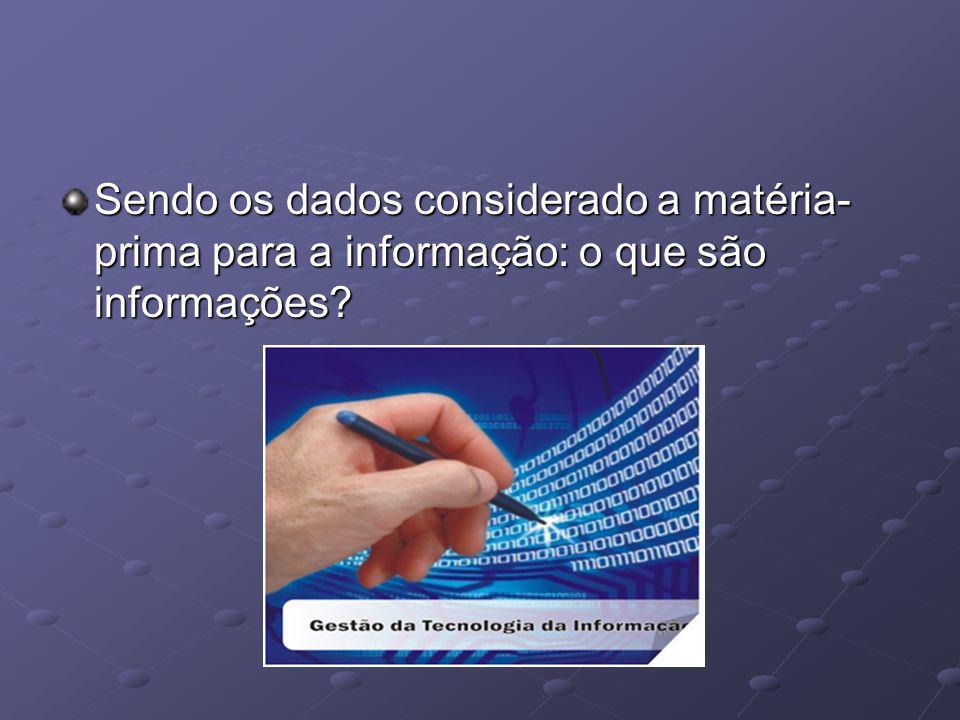 Sendo os dados considerado a matéria-prima para a informação: o que são informações
