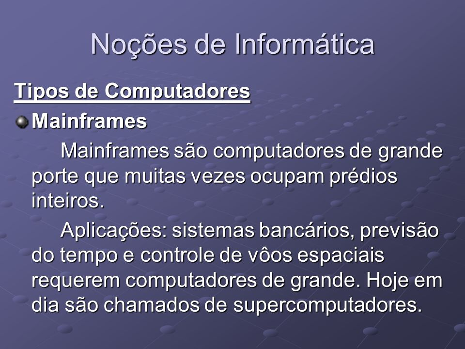 Noções de Informática Tipos de Computadores Mainframes