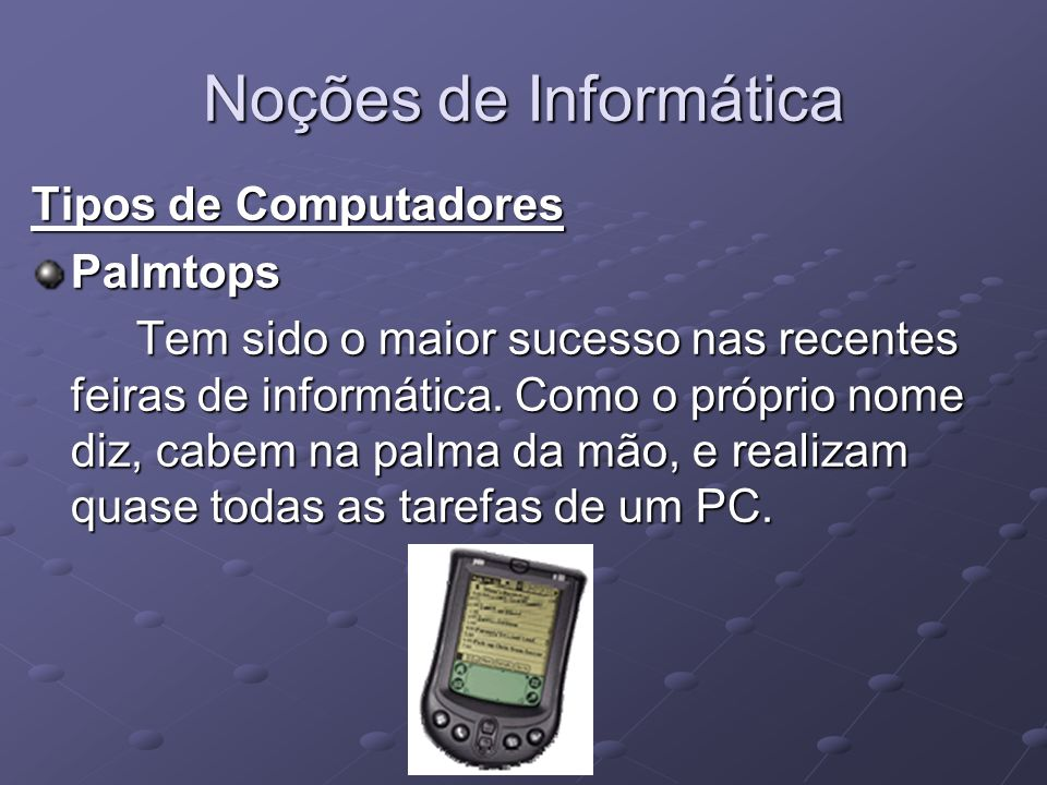 Noções de Informática Tipos de Computadores Palmtops
