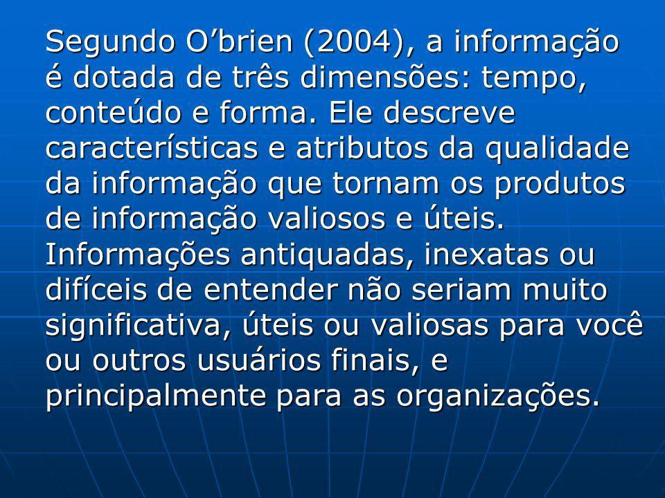Segundo O'brien (2004), a informação é dotada de três dimensões: tempo, conteúdo e forma.