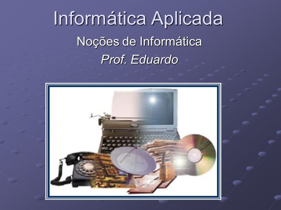 Noções de Informática Prof. Eduardo