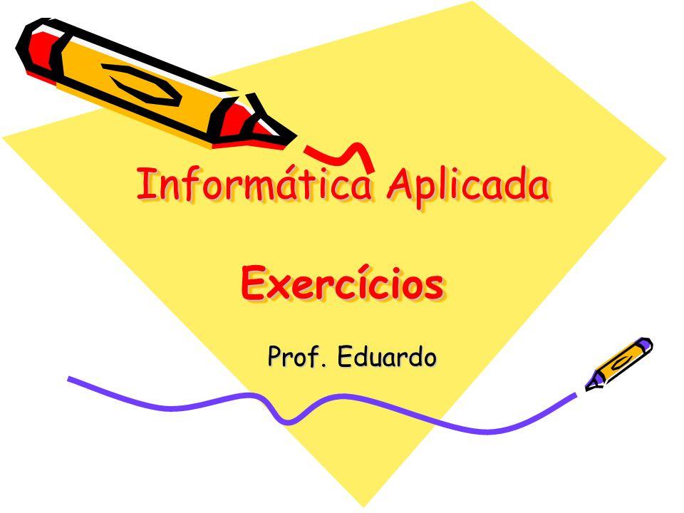 Informática Aplicada Exercícios