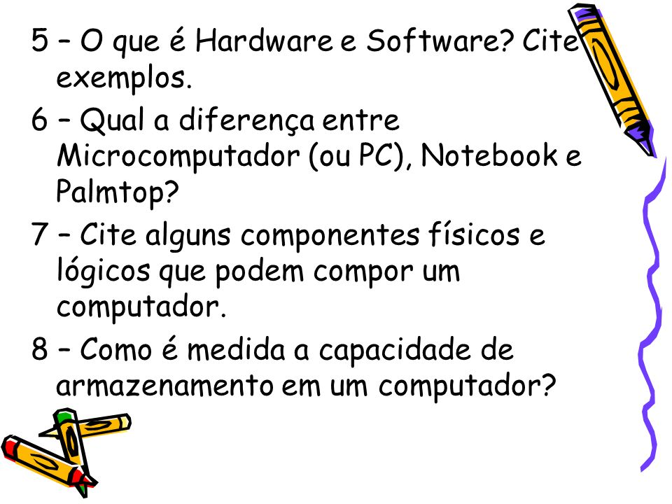 5 – O que é Hardware e Software Cite exemplos.