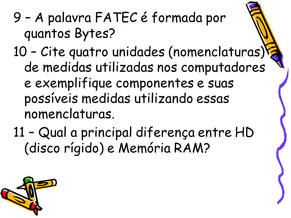 9 – A palavra FATEC é formada por quantos Bytes