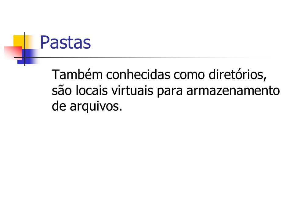 Pastas Também conhecidas como diretórios, são locais virtuais para armazenamento de arquivos.