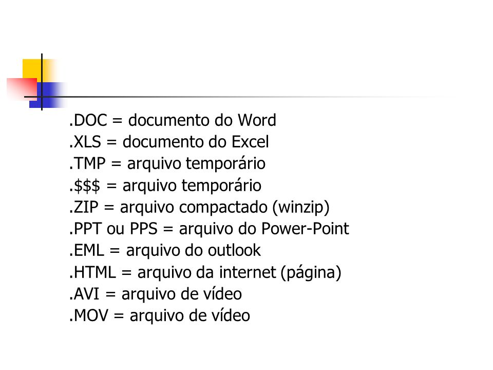 .DOC = documento do Word.XLS = documento do Excel. .TMP = arquivo temporário. .$$$ = arquivo temporário.