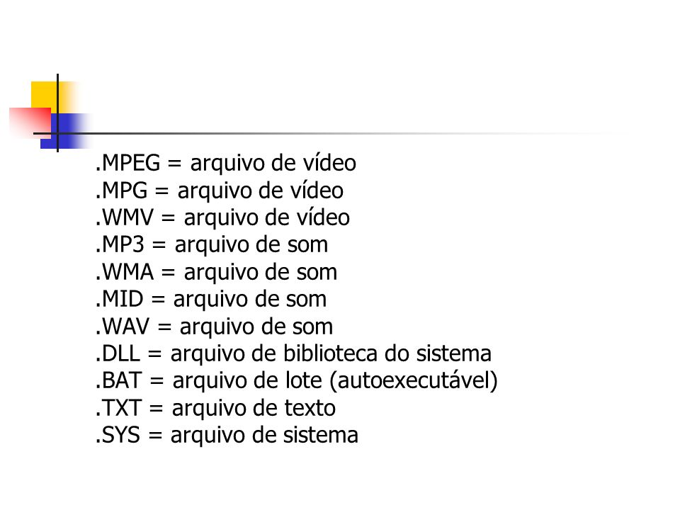 .MPEG = arquivo de vídeo .MPG = arquivo de vídeo. .WMV = arquivo de vídeo. .MP3 = arquivo de som.