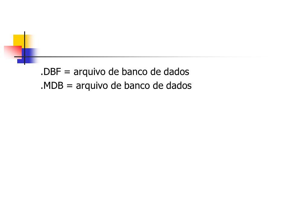.DBF = arquivo de banco de dados