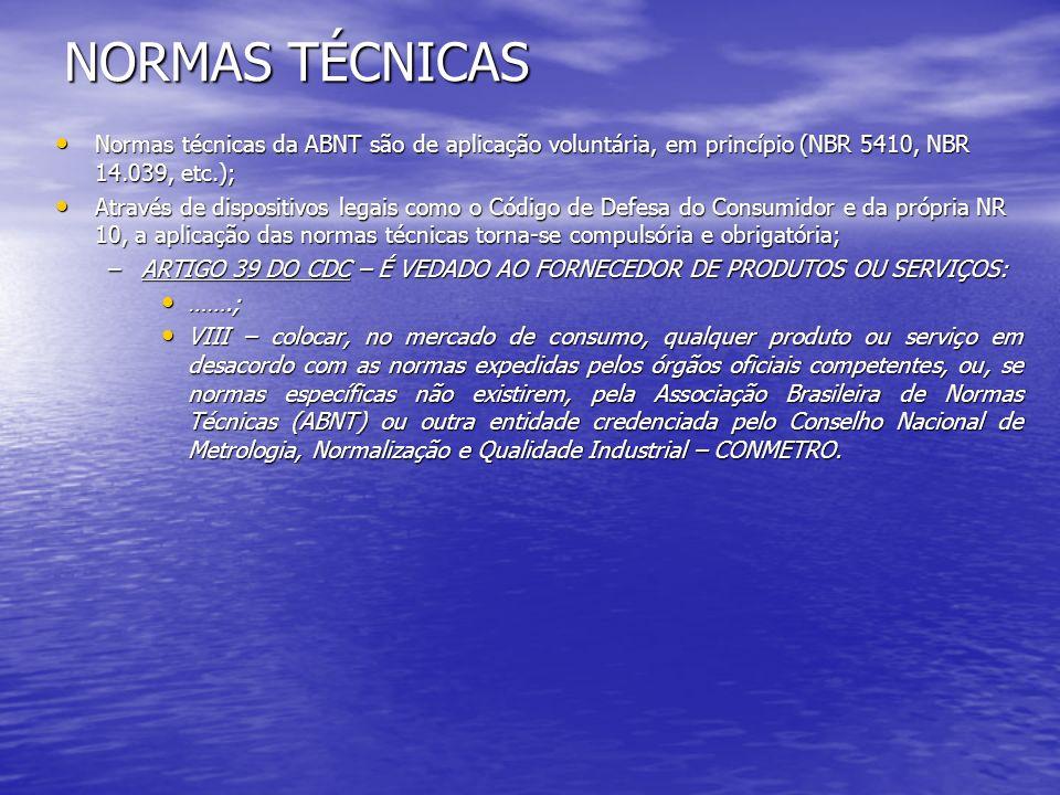NORMAS TÉCNICAS Normas técnicas da ABNT são de aplicação voluntária, em princípio (NBR 5410, NBR 14.039, etc.);
