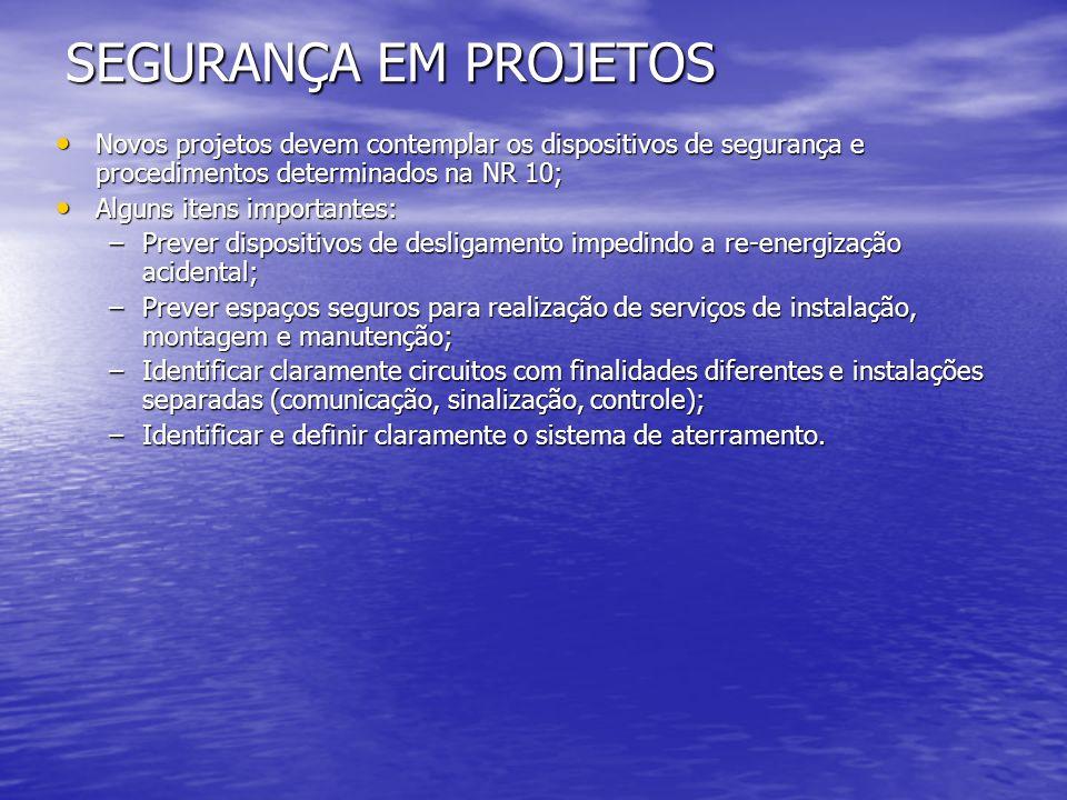 SEGURANÇA EM PROJETOS Novos projetos devem contemplar os dispositivos de segurança e procedimentos determinados na NR 10;