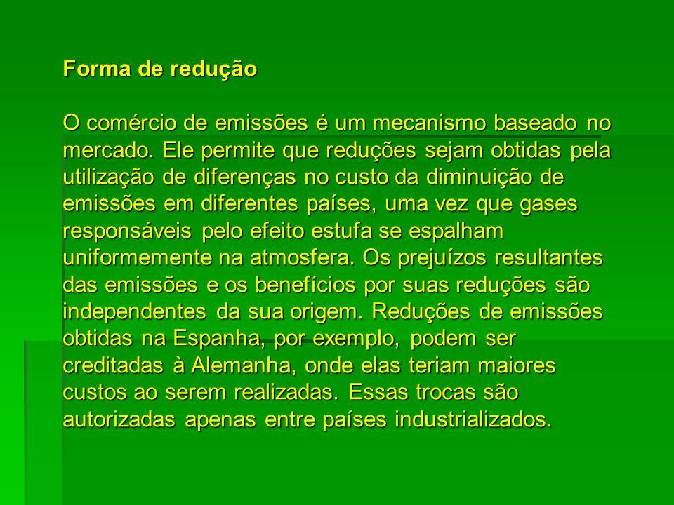 Forma de redução O comércio de emissões é um mecanismo baseado no. mercado. Ele permite que reduções sejam obtidas pela.