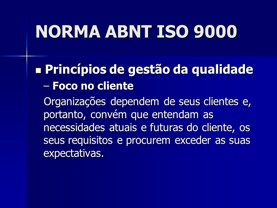 NORMA ABNT ISO 9000 Princípios de gestão da qualidade Foco no cliente
