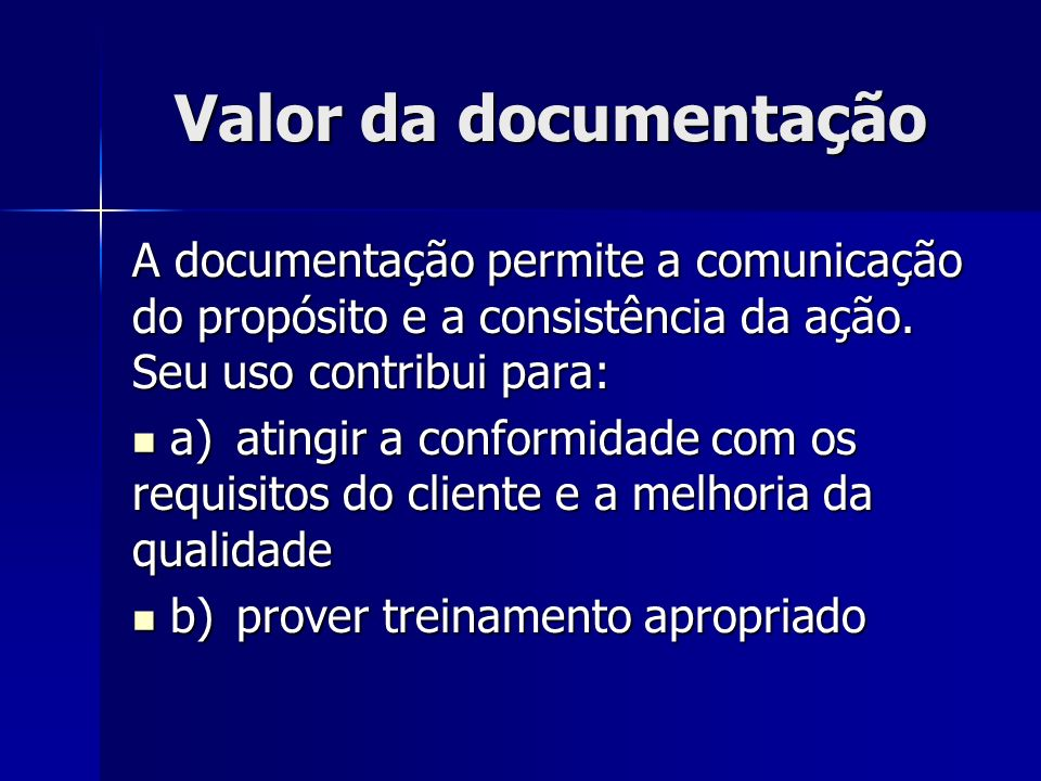 Valor da documentação A documentação permite a comunicação do propósito e a consistência da ação. Seu uso contribui para: