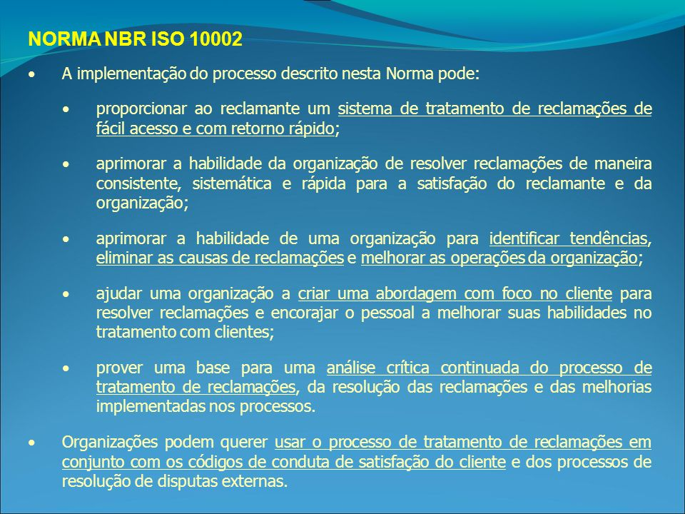 NORMA NBR ISO 10002 A implementação do processo descrito nesta Norma pode: