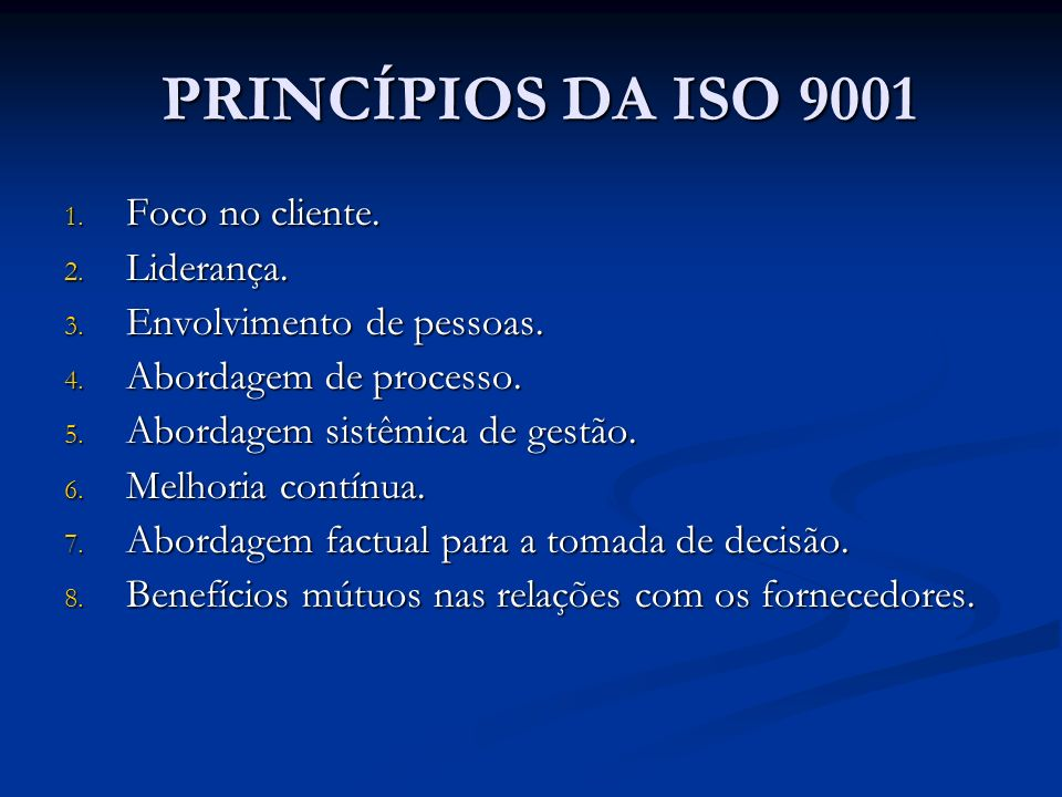 PRINCÍPIOS DA ISO 9001 Foco no cliente. Liderança.