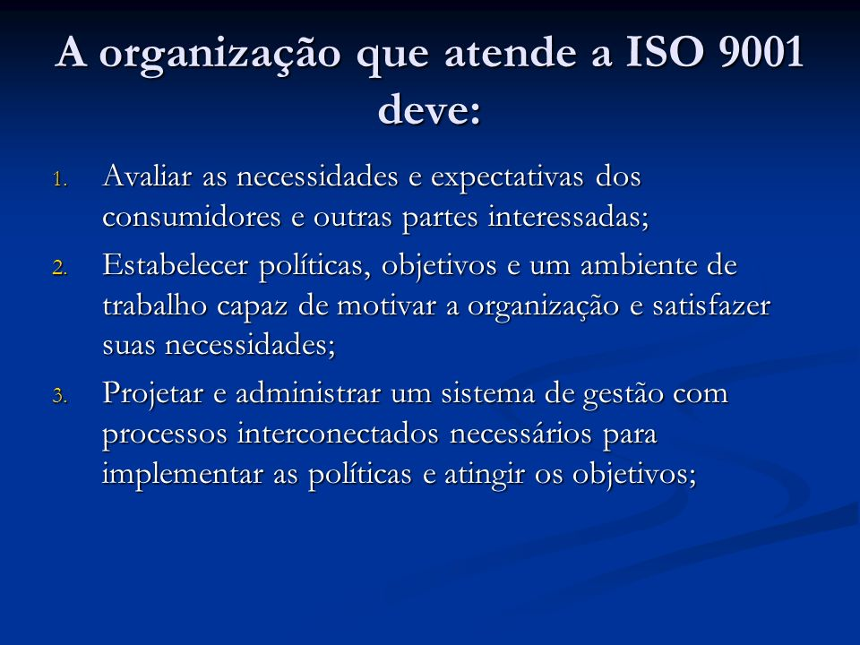 A organização que atende a ISO 9001 deve:
