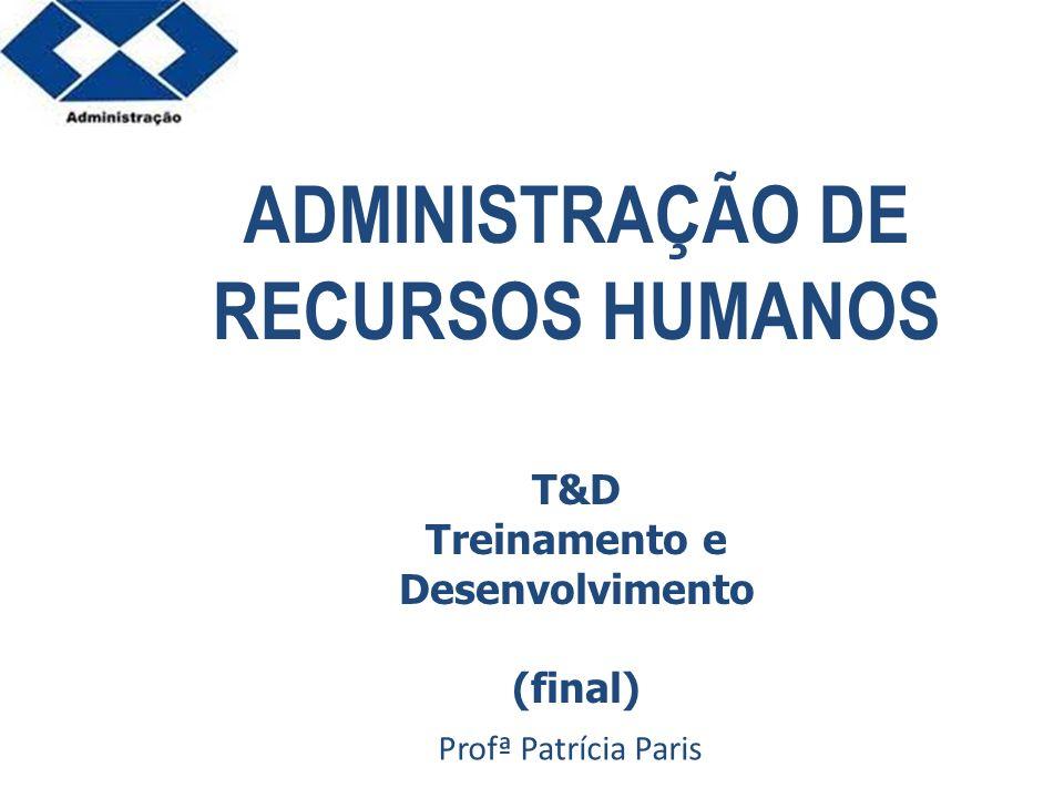 ADMINISTRAÇÃO DE RECURSOS HUMANOS Treinamento e Desenvolvimento