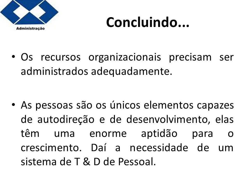 Concluindo... Os recursos organizacionais precisam ser administrados adequadamente.