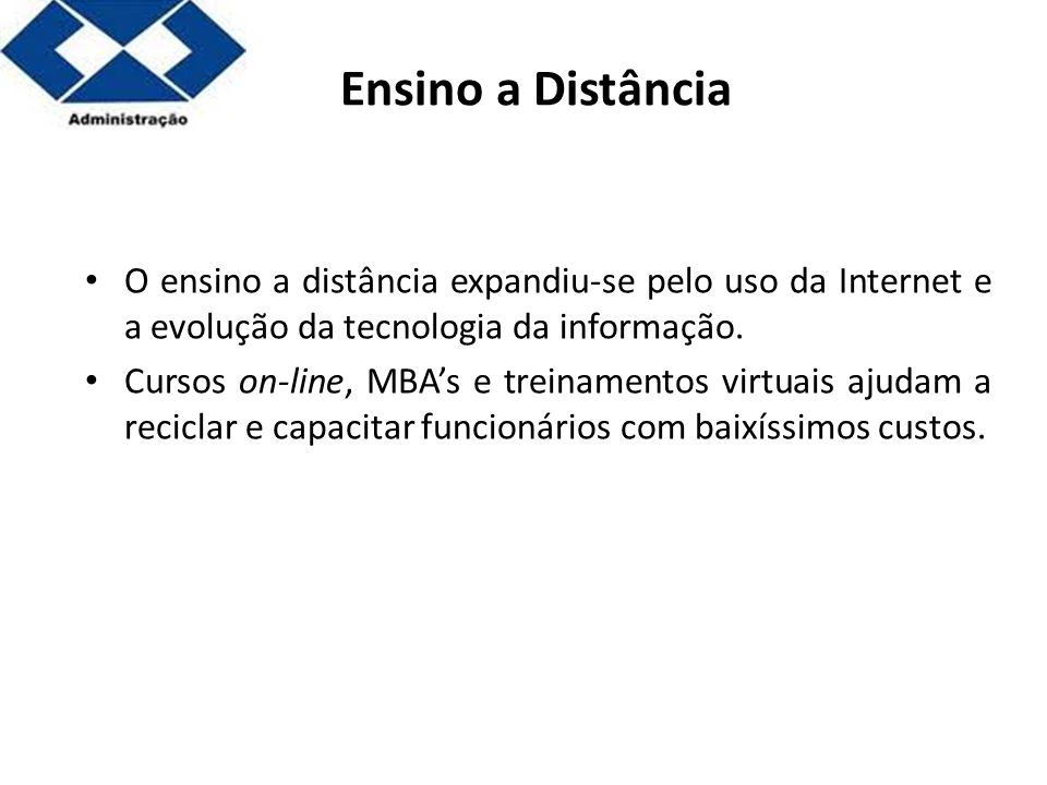 Ensino a Distância O ensino a distância expandiu-se pelo uso da Internet e a evolução da tecnologia da informação.